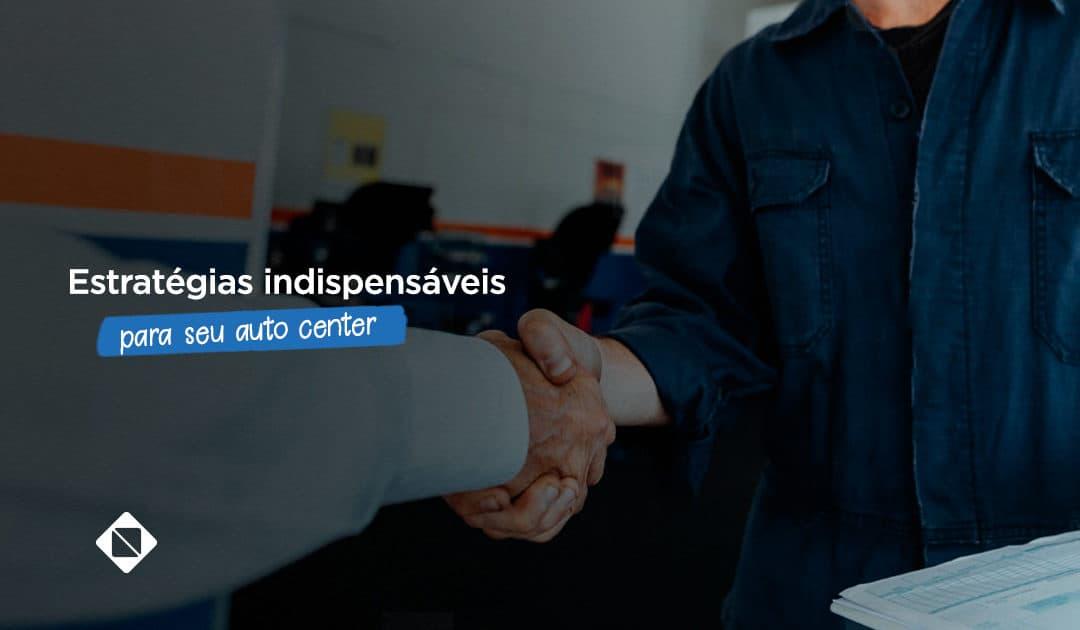Estratégias indispensáveis para seu auto center se destacar e atrair novos clientes