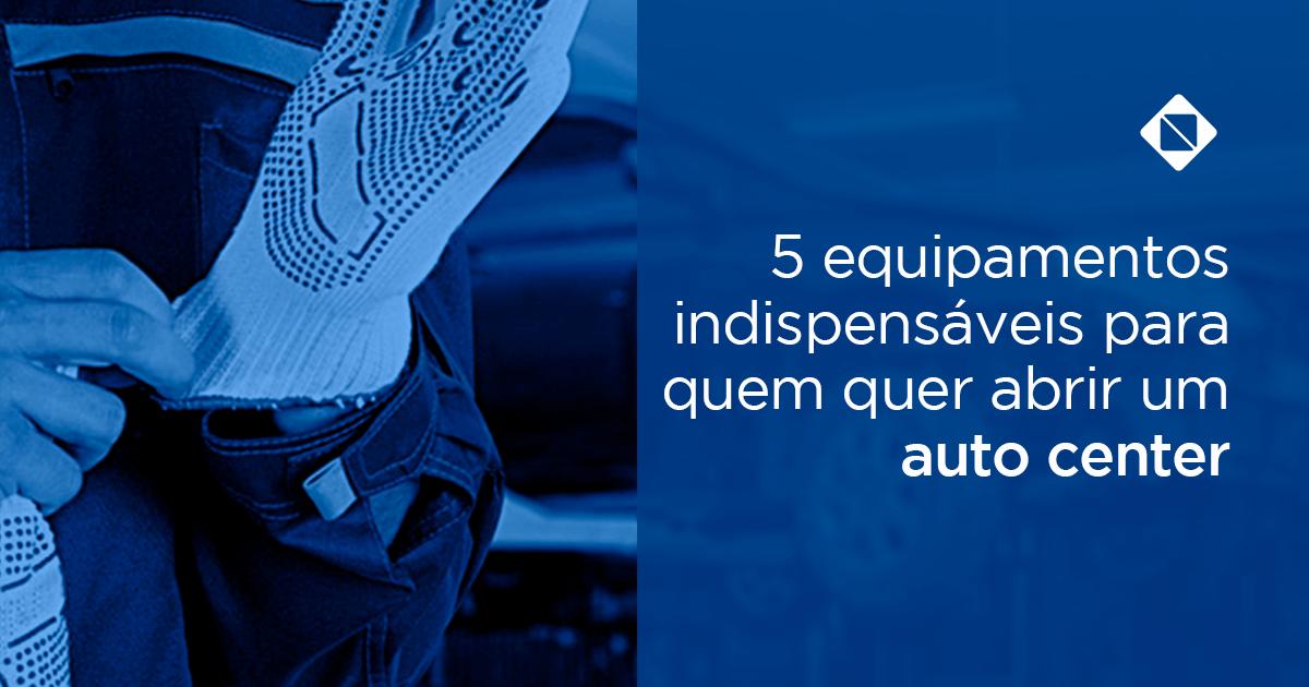 5 Equipamentos indispensáveis para quem quer abrir um Auto Center