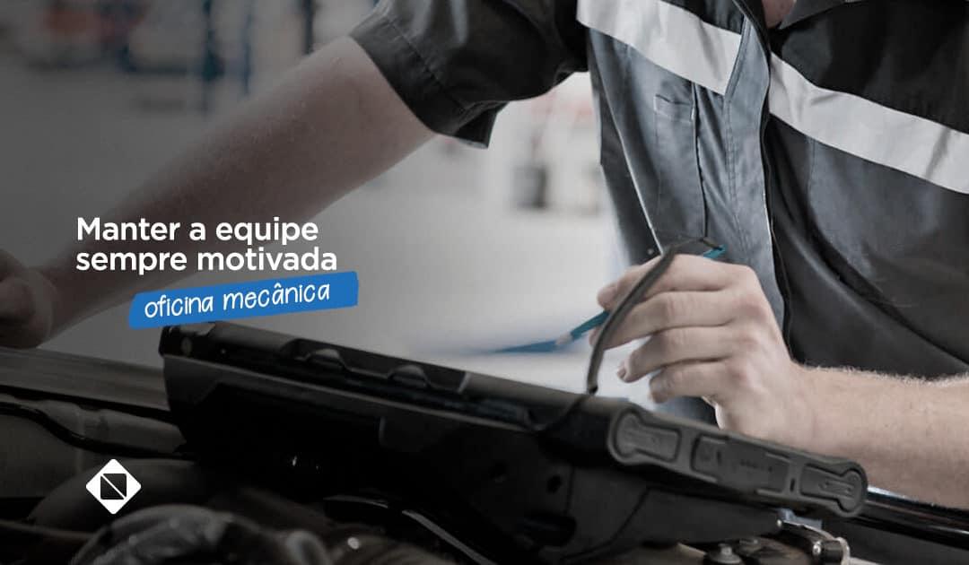 Como manter a equipe de sua oficina mecânica motivada?