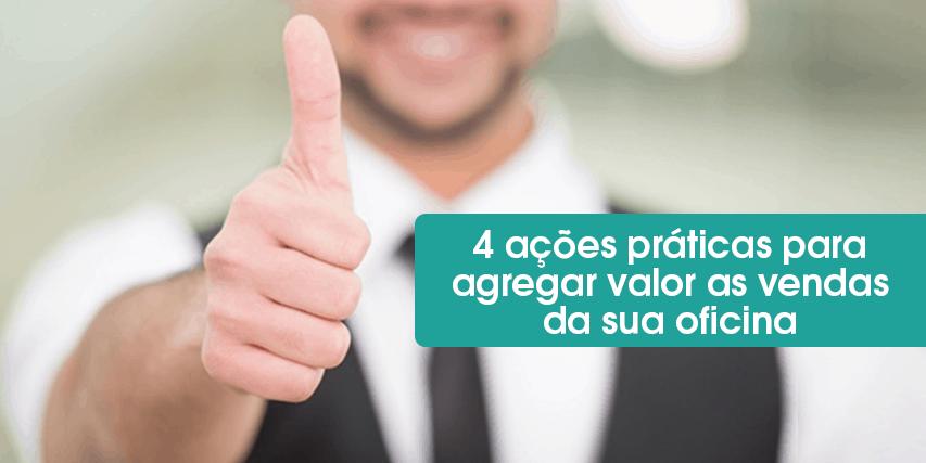 4 ações práticas para agregar valor às vendas da sua oficina mecânica