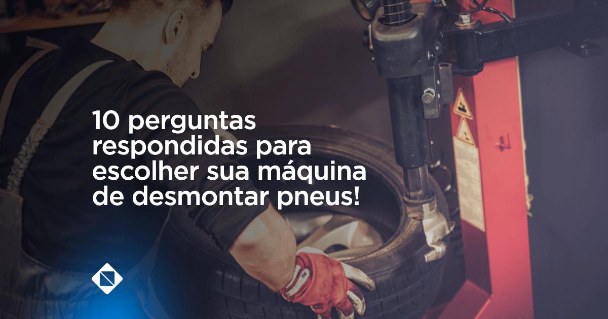 Perguntas para escolher sua maquina de desmontar pneus