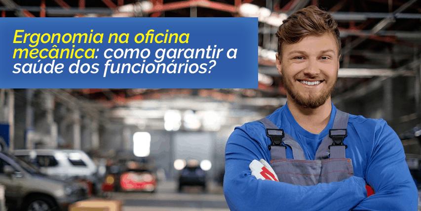 Ergonomia na oficina mecânica: como garantir a saúde dos funcionários?