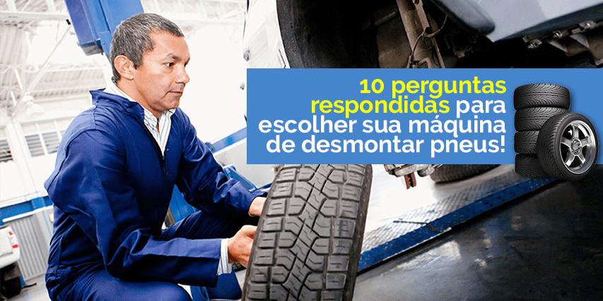 10 perguntas respondidas para escolher sua máquina de desmontar pneus!