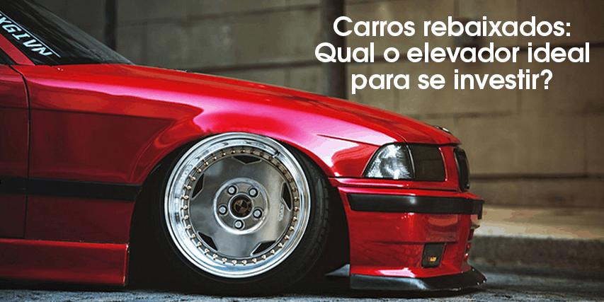 Carros rebaixados: Qual o elevador automotivo ideal para se investir?