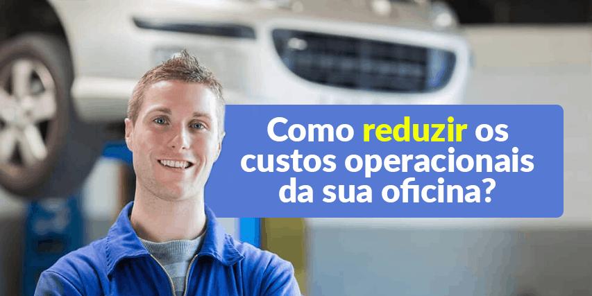 Como reduzir os custos operacionais da sua oficina