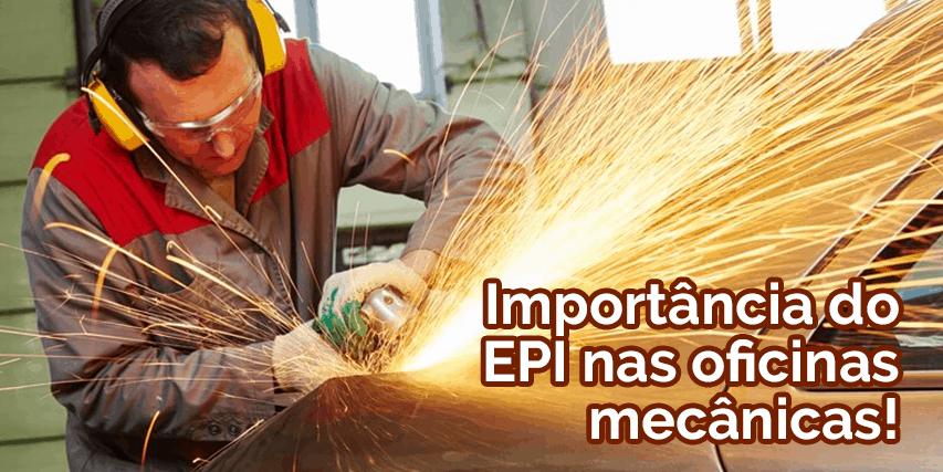 Importância do EPI nas oficinas mecânicas