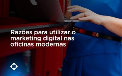 Razões para utilizar o marketing  digital nas oficinas mecânicas modernas