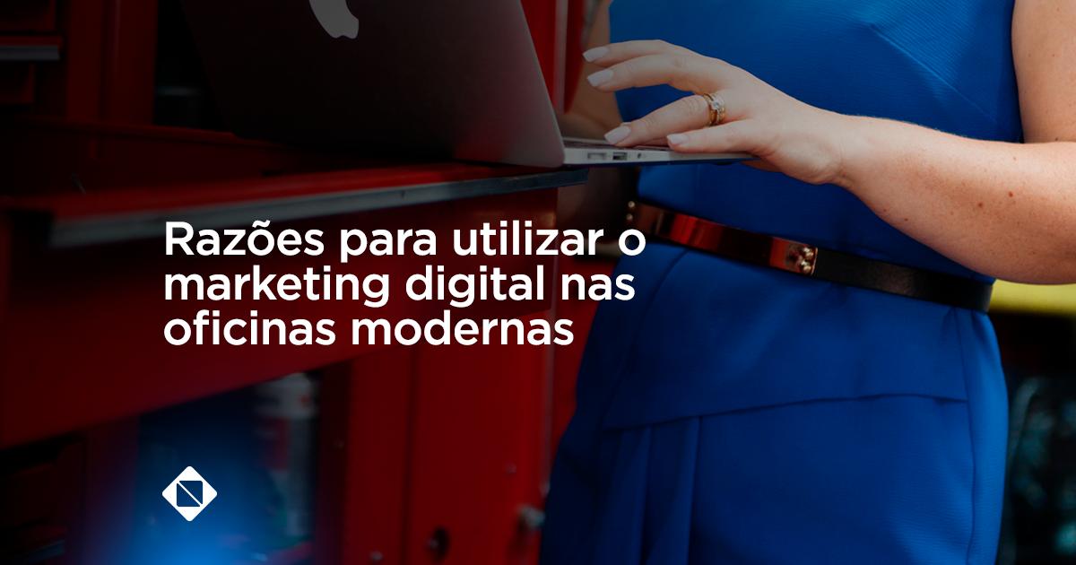 razoes-para-utilizar-o-marketing-digital-nas-oficinas-mecanicas-modernas