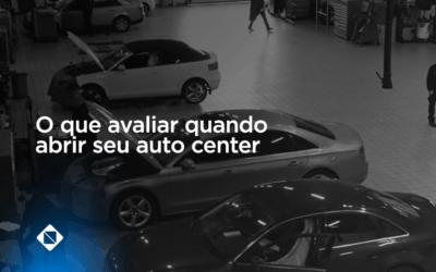 O que você precisa avaliar na hora de abrir seu auto center
