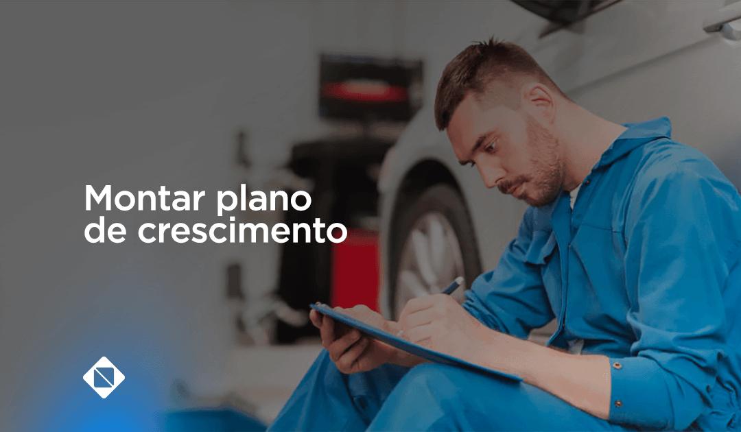 Saiba como montar um plano de crescimento para sua oficina mecânica