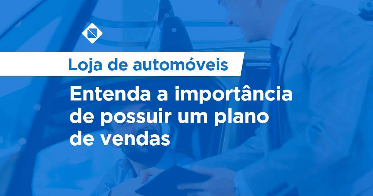 Loja de automóveis: entenda a importância de possuir um plano de vendas