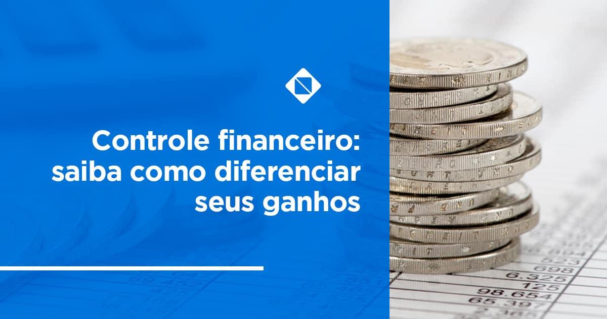 Controle financeiro: saiba como diferenciar seus ganhos