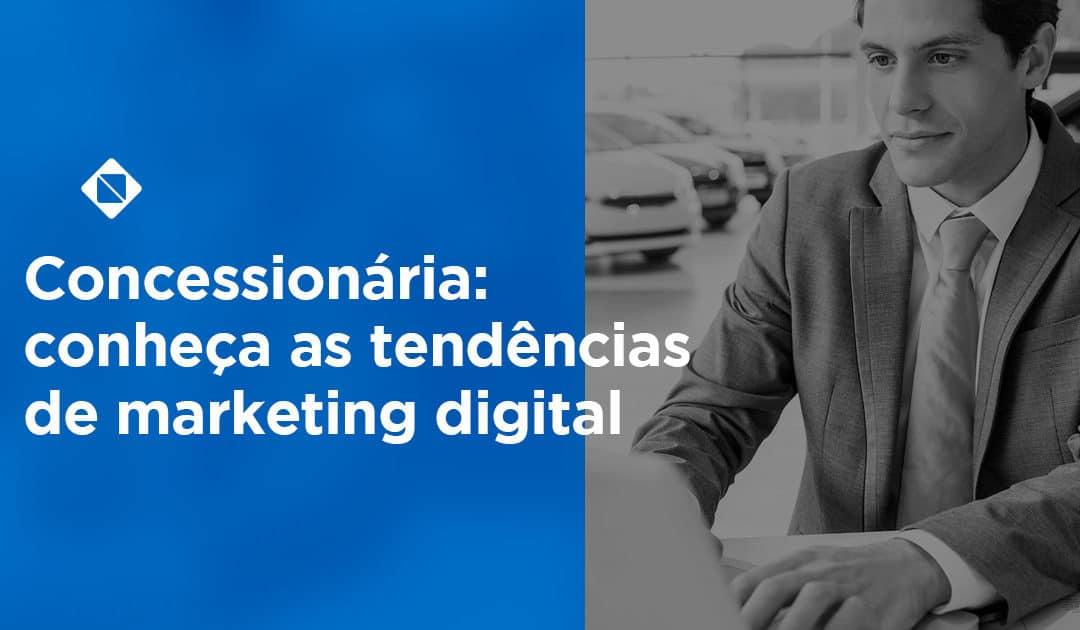 Concessionária: conheça as tendências de marketing digital