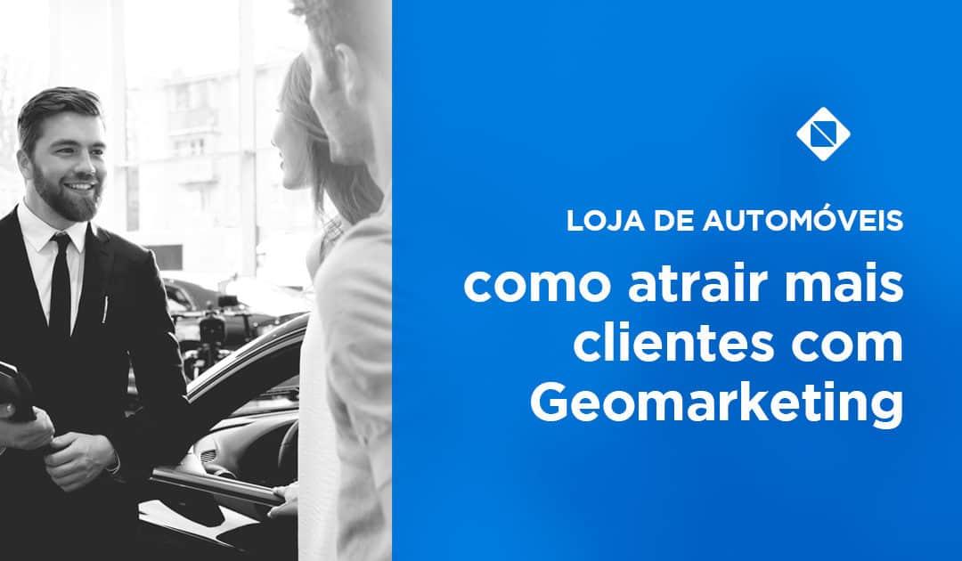 Loja de automóveis: como atrair mais clientes com Geomarketing