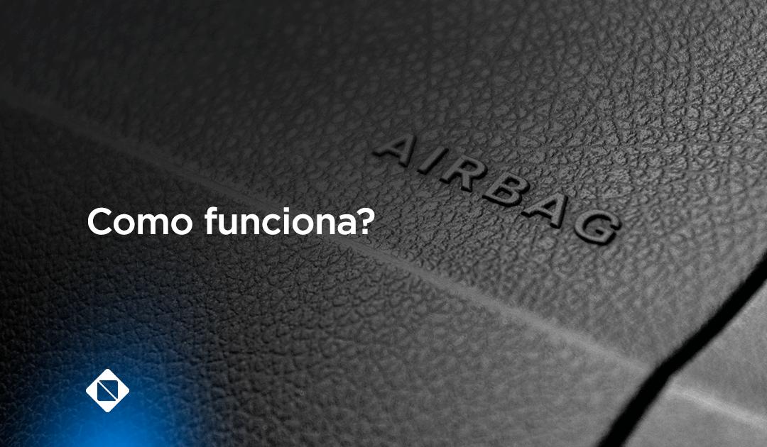 Entenda como funciona o acionamento do airbag e suas características