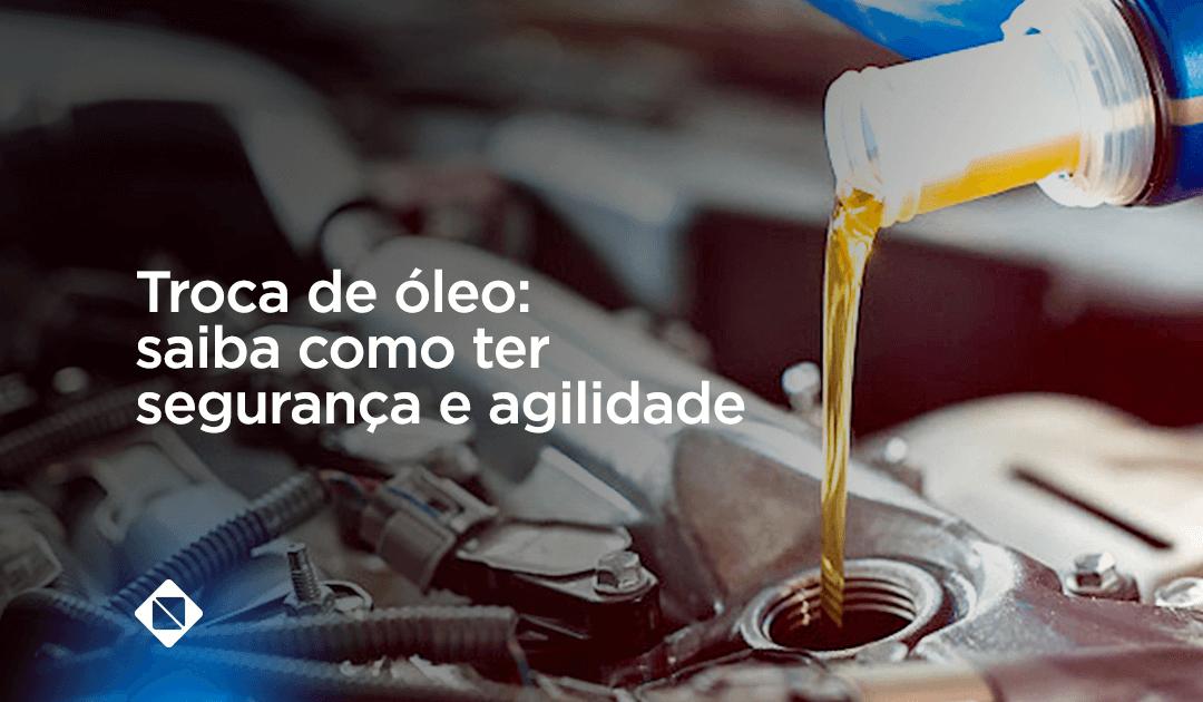 Troca de óleo: saiba como ter segurança e agilidade