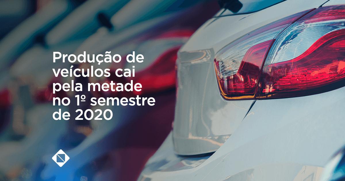 Produção de veiculos cai pela metade no 1º semestre de 2020