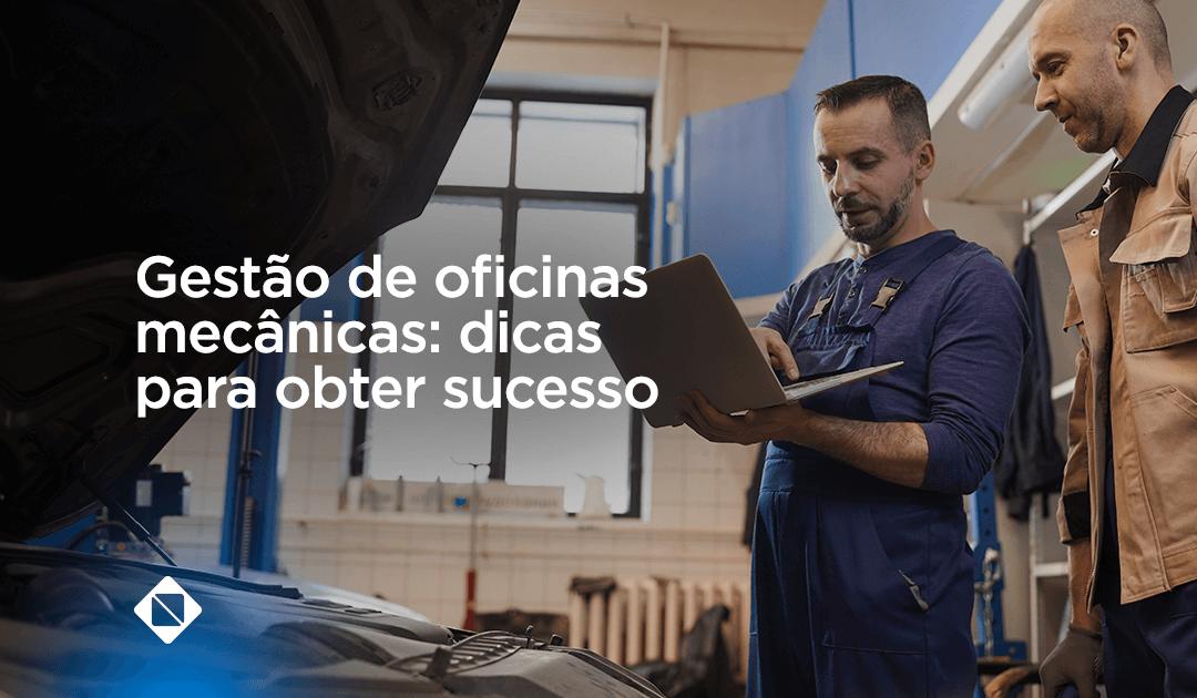 Gestão de oficinas mecânicas: dicas essenciais para obter sucesso